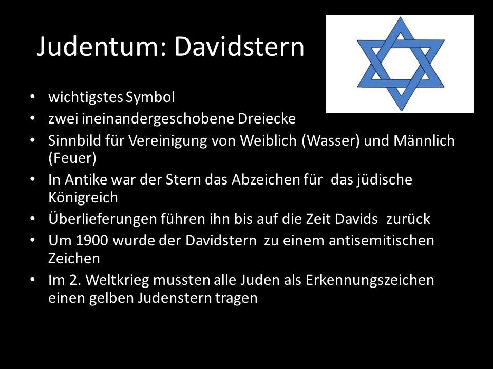 Judentum: Davidstern wichtigstes Symbol zwei ineinandergeschobene Dreiecke Sinnbild für Vereinigung von Weiblich (Wasser) und Männlich (Feuer) In Anti