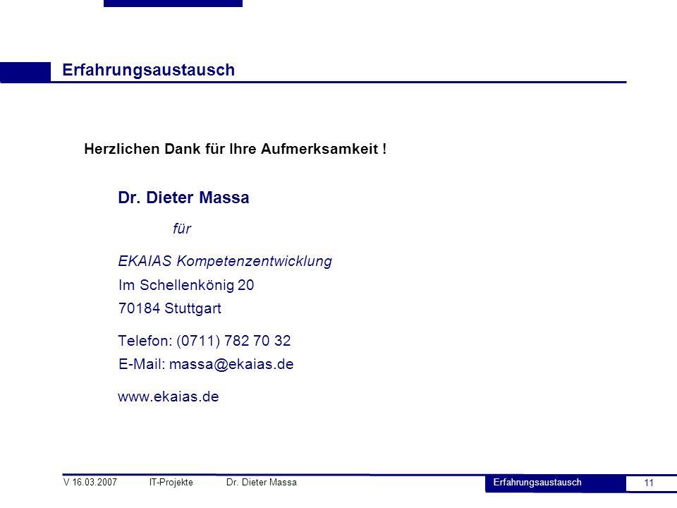 11 V 16.03.2007 IT-Projekte Dr. Dieter Massa Erfahrungsaustausch Herzlichen Dank für Ihre Aufmerksamkeit ! Dr. Dieter Massa für EKAIAS Kompetenzentwic