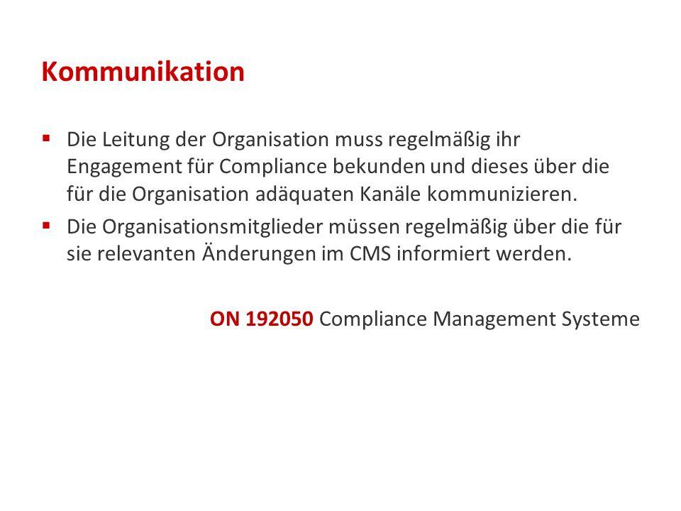 Kommunikation  Die Leitung der Organisation muss regelmäßig ihr Engagement für Compliance bekunden und dieses über die für die Organisation adäquaten Kanäle kommunizieren.