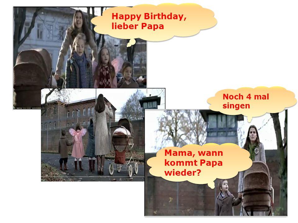 3 Happy Birthday, lieber Papa Mama, wann kommt Papa wieder? Noch 4 mal singen