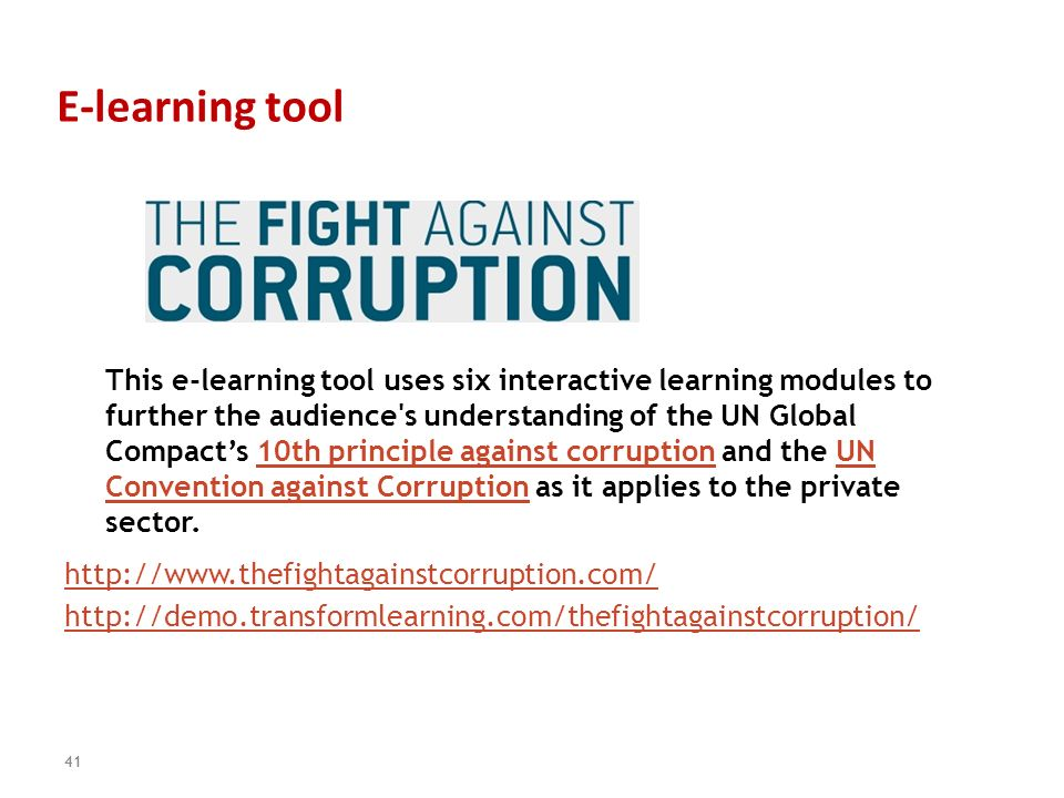 E-learning tool http://www.thefightagainstcorruption.com/ http://demo.transformlearning.com/thefightagainstcorruption/ 41 This e-learning tool uses si
