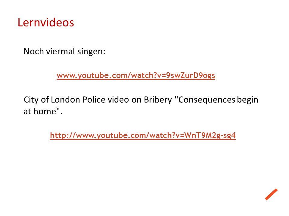 Lernvideos Noch viermal singen: www.youtube.com/watch?v=9swZurD9ogs City of London Police video on Bribery
