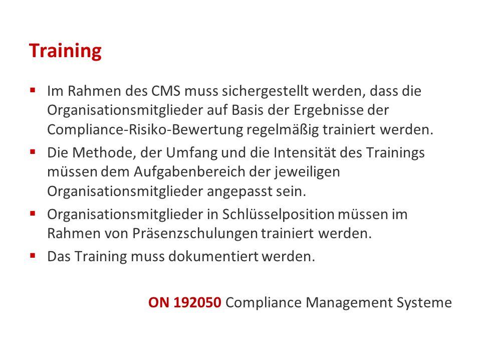 Training  Im Rahmen des CMS muss sichergestellt werden, dass die Organisationsmitglieder auf Basis der Ergebnisse der Compliance-Risiko-Bewertung regelmäßig trainiert werden.