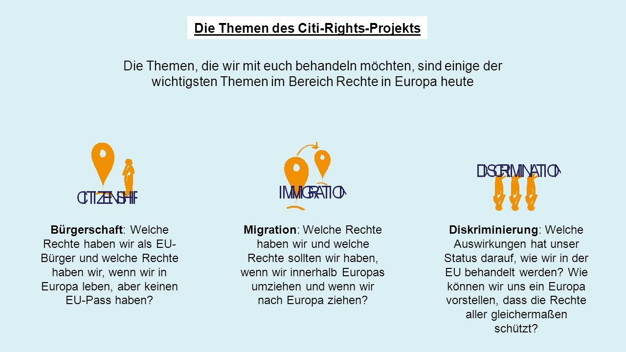 Die Themen, die wir mit euch behandeln möchten, sind einige der wichtigsten Themen im Bereich Rechte in Europa heute Bürgerschaft: Welche Rechte haben wir als EU- Bürger und welche Rechte haben wir, wenn wir in Europa leben, aber keinen EU-Pass haben.