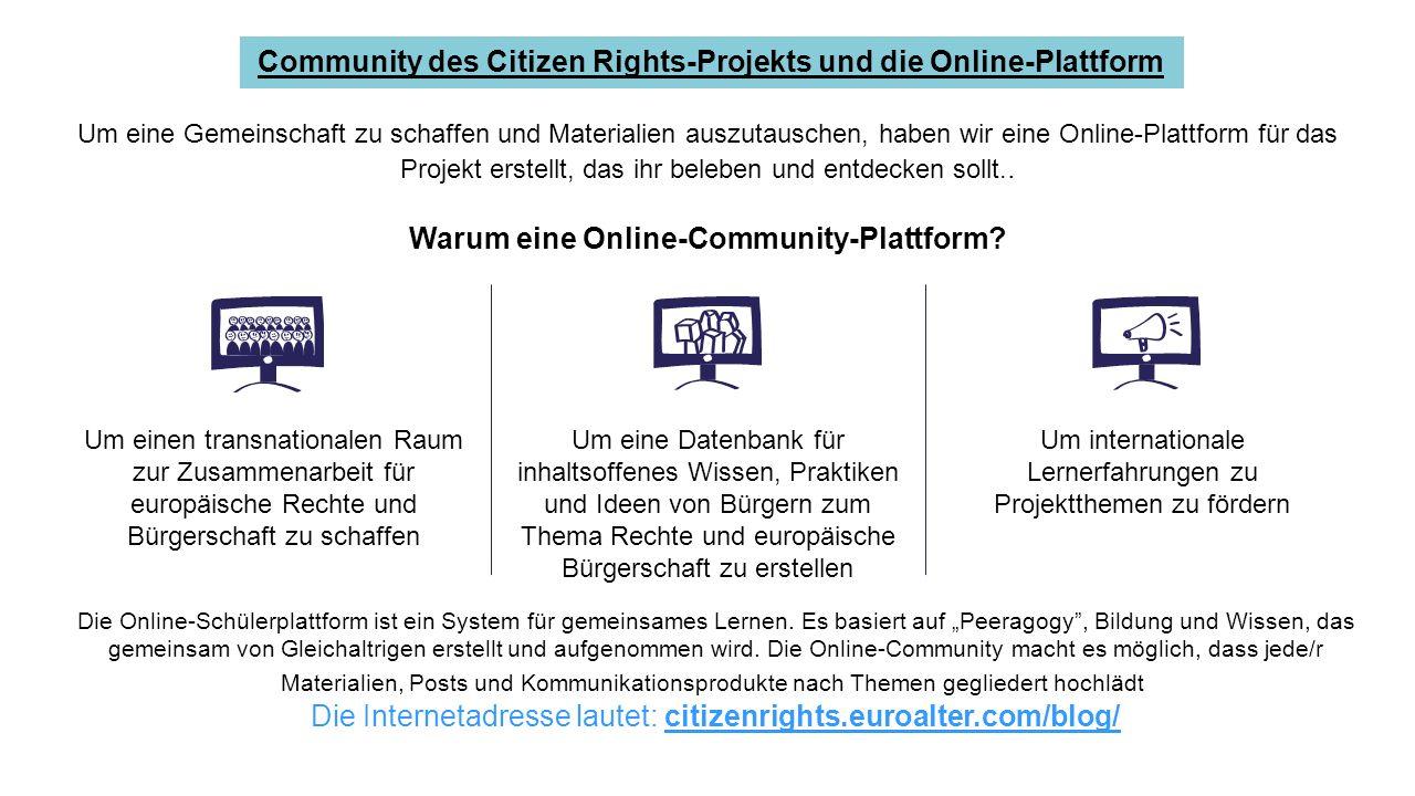 Community des Citizen Rights-Projekts und die Online-Plattform Um eine Gemeinschaft zu schaffen und Materialien auszutauschen, haben wir eine Online-Plattform für das Projekt erstellt, das ihr beleben und entdecken sollt..