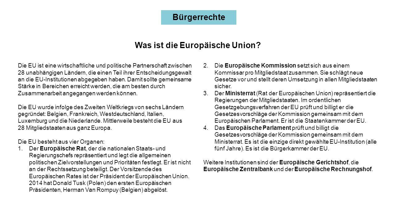 Bürgerrechte Die EU ist eine wirtschaftliche und politische Partnerschaft zwischen 28 unabhängigen Ländern, die einen Teil ihrer Entscheidungsgewalt an die EU-Institutionen abgegeben haben.
