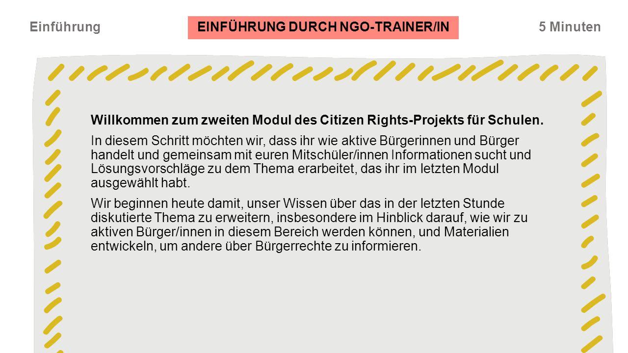 Einführung5 Minuten EINFÜHRUNG DURCH NGO-TRAINER/IN Willkommen zum zweiten Modul des Citizen Rights-Projekts für Schulen.