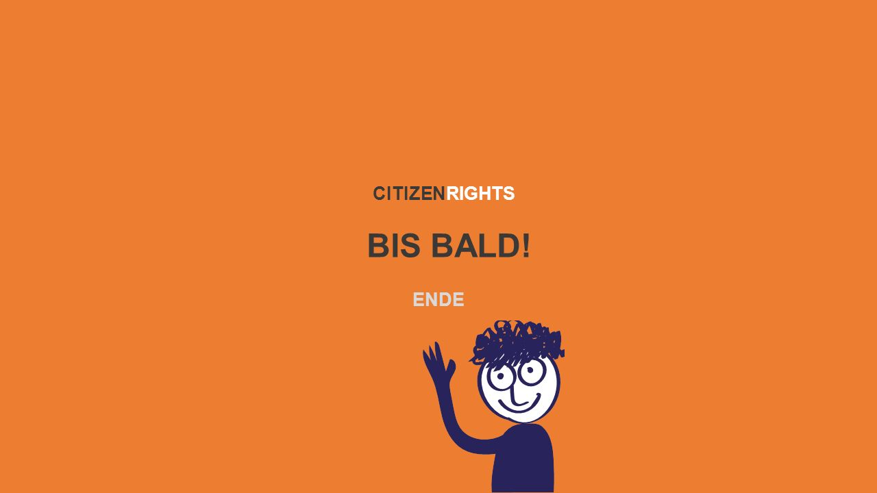 BIS BALD! CITIZENRIGHTS ENDE