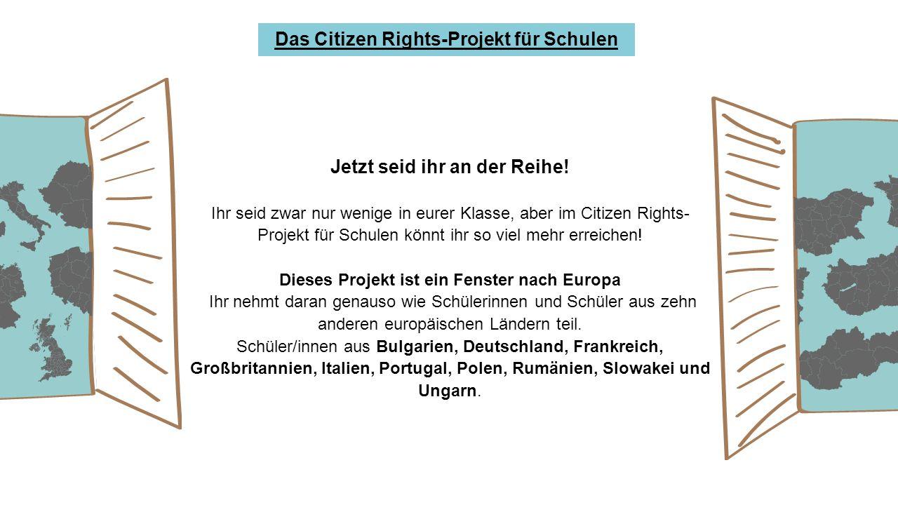 Das Citizen Rights-Projekt für Schulen Jetzt seid ihr an der Reihe.