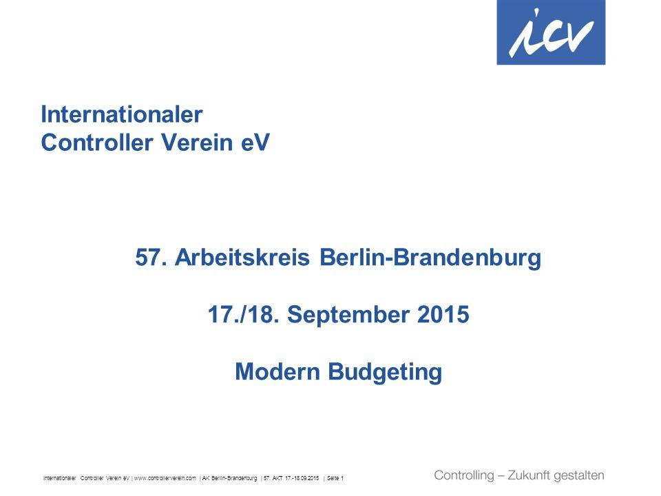 Internationaler Controller Verein eV | www.controllerverein.com | AK Berlin-Brandenburg | 57. AKT 17.-18.09.2015 | Seite 1 57. Arbeitskreis Berlin-Bra