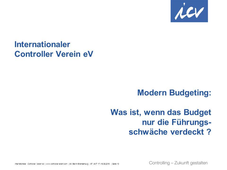Internationaler Controller Verein eV | www.controllerverein.com | AK Berlin-Brandenburg | 57. AKT 17.-18.09.2015 | Seite 13 Modern Budgeting: Was ist,