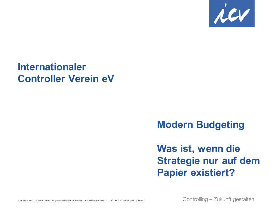 Internationaler Controller Verein eV | www.controllerverein.com | AK Berlin-Brandenburg | 57. AKT 17.-18.09.2015 | Seite 21 Internationaler Controller