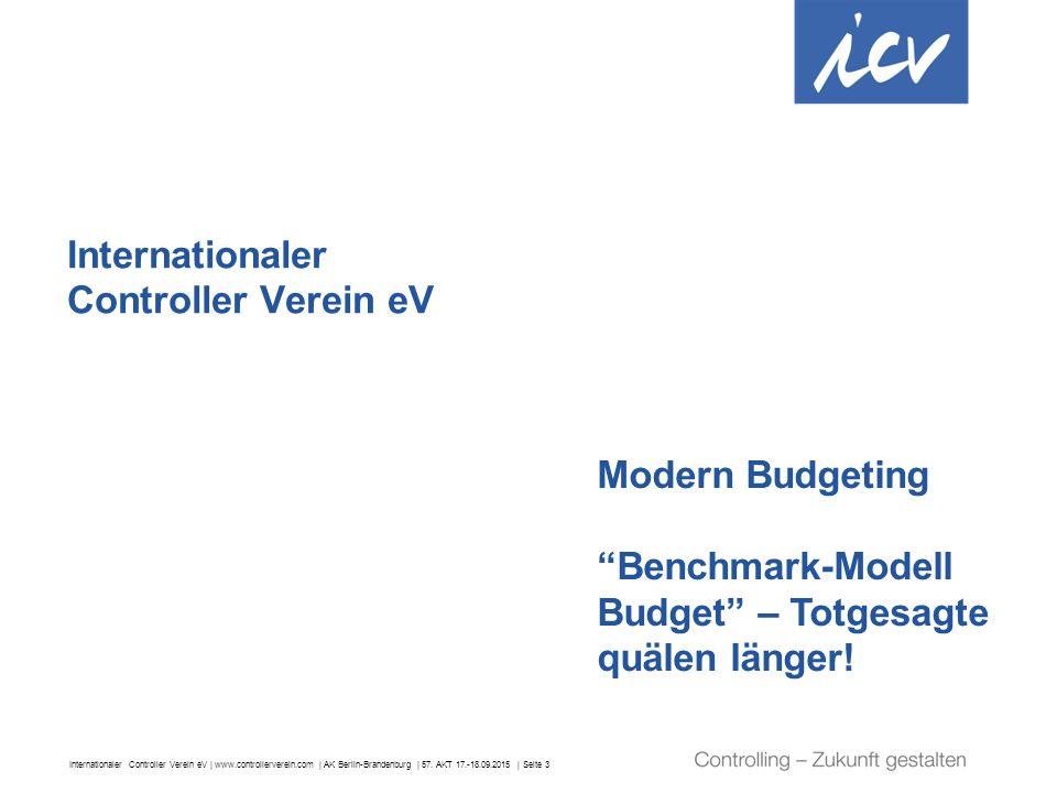 Internationaler Controller Verein eV | www.controllerverein.com | AK Berlin-Brandenburg | 57. AKT 17.-18.09.2015 | Seite 3 Internationaler Controller