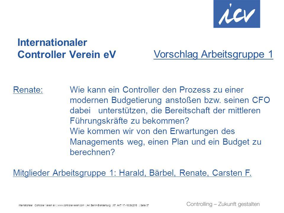 Internationaler Controller Verein eV | www.controllerverein.com | AK Berlin-Brandenburg | 57. AKT 17.-18.09.2015 | Seite 37 Internationaler Controller