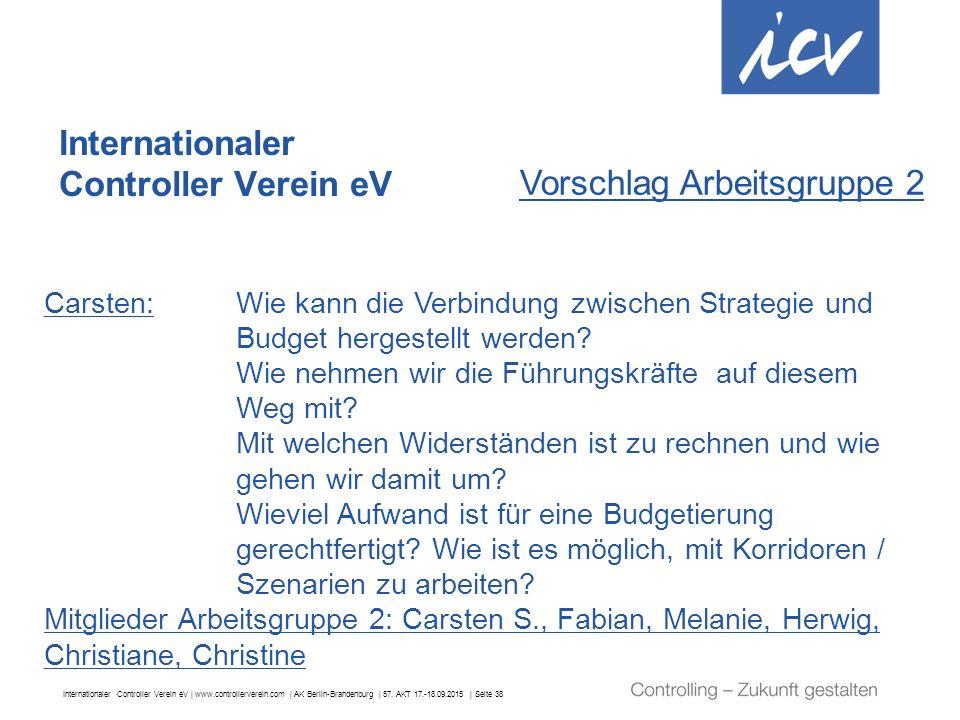 Internationaler Controller Verein eV | www.controllerverein.com | AK Berlin-Brandenburg | 57. AKT 17.-18.09.2015 | Seite 38 Internationaler Controller