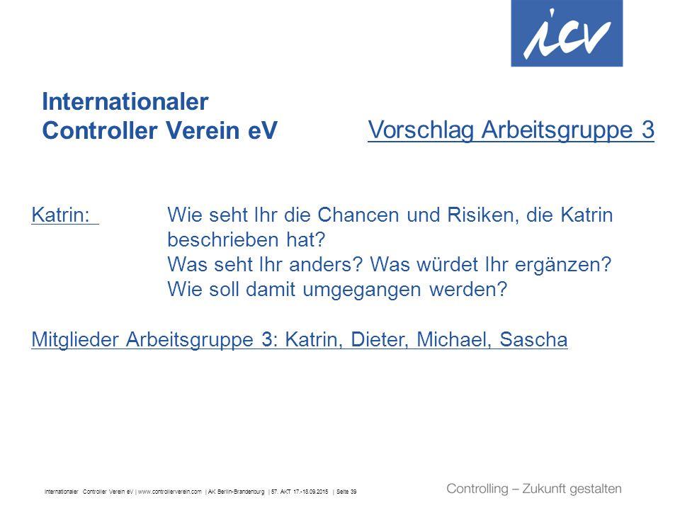 Internationaler Controller Verein eV | www.controllerverein.com | AK Berlin-Brandenburg | 57. AKT 17.-18.09.2015 | Seite 39 Internationaler Controller