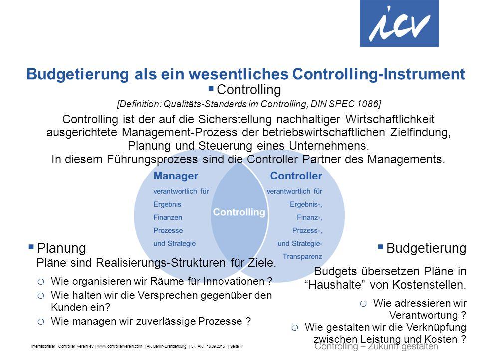 Internationaler Controller Verein eV | www.controllerverein.com | AK Berlin-Brandenburg | 57. AKT 18.09.2015 | Seite 4 Budgetierung als ein wesentlich