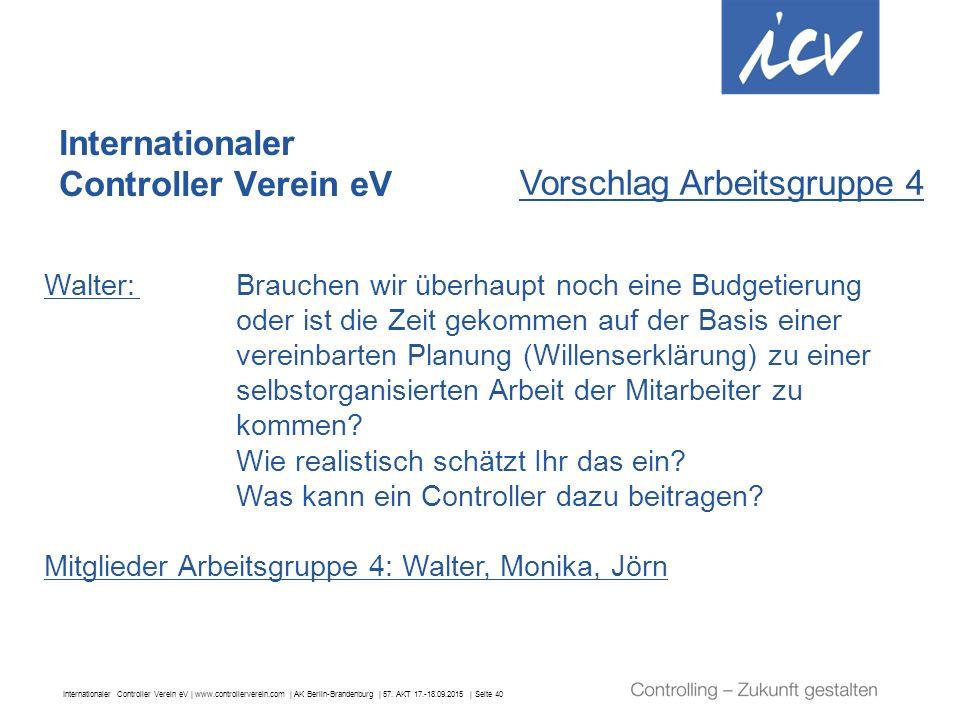 Internationaler Controller Verein eV | www.controllerverein.com | AK Berlin-Brandenburg | 57. AKT 17.-18.09.2015 | Seite 40 Internationaler Controller