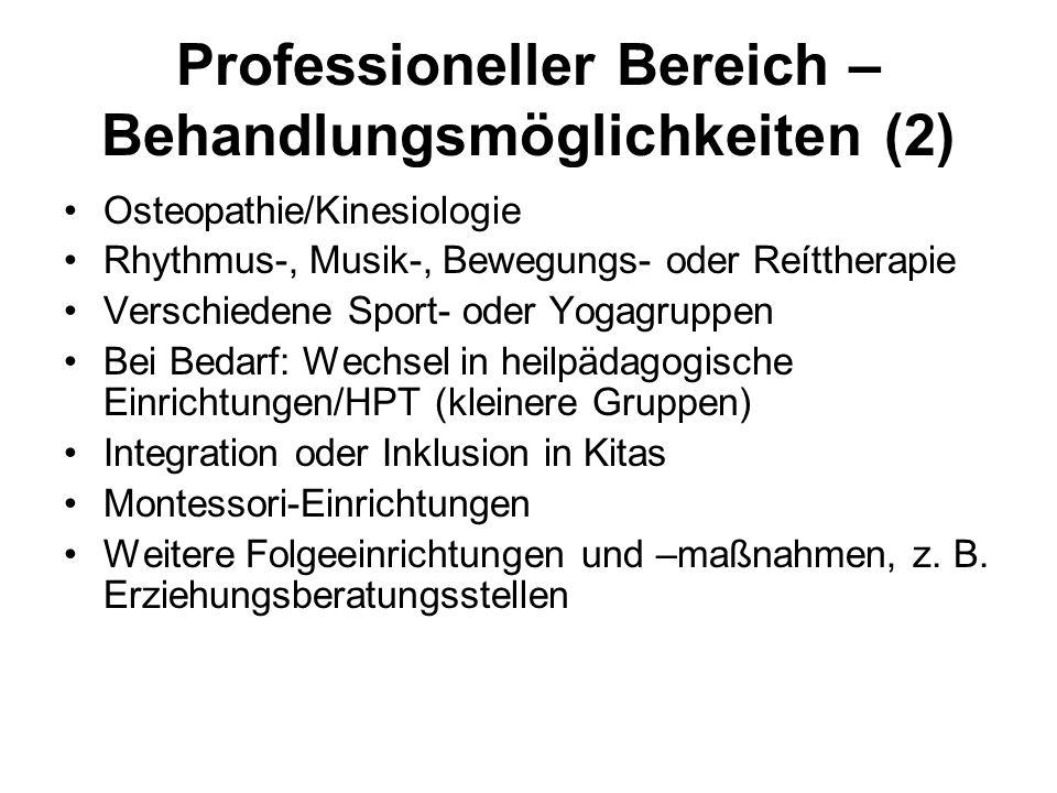 Professioneller Bereich – Behandlungsmöglichkeiten (2) Osteopathie/Kinesiologie Rhythmus-, Musik-, Bewegungs- oder Reíttherapie Verschiedene Sport- od
