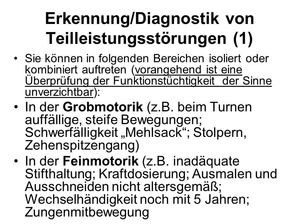 Erkennung/Diagnostik von Teilleistungsstörungen (1) Sie können in folgenden Bereichen isoliert oder kombiniert auftreten (vorangehend ist eine Überprü