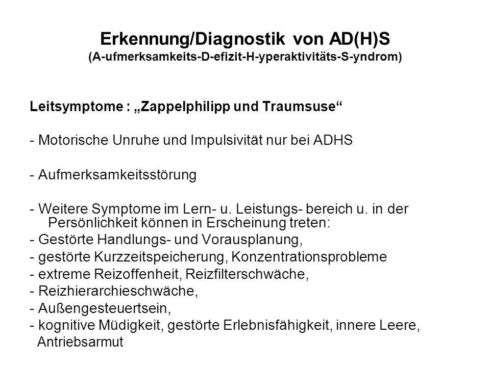 Spezielle Diagnostik der AD(H)S- Störung beim Kinderpsychiater oder in der Kinderklinik: - Fragebogen - Beobachtungsbogen (Eltern, Kindergarten, Lehrer) - Anamnese - Psychologische Tests - Neurologische Untersuchung