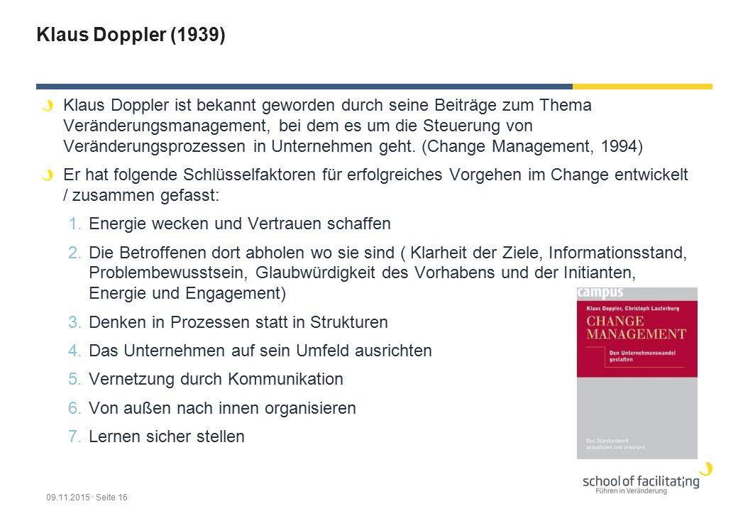 Klaus Doppler (1939) Klaus Doppler ist bekannt geworden durch seine Beiträge zum Thema Veränderungsmanagement, bei dem es um die Steuerung von Veränderungsprozessen in Unternehmen geht.