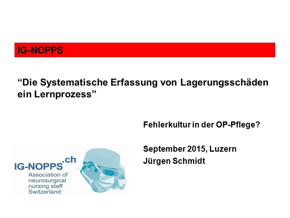 """Fehlerkultur in der OP-Pflege? September 2015, Luzern Jürgen Schmidt IG-NOPPS """"Die Systematische Erfassung von Lagerungsschäden ein Lernprozess"""""""