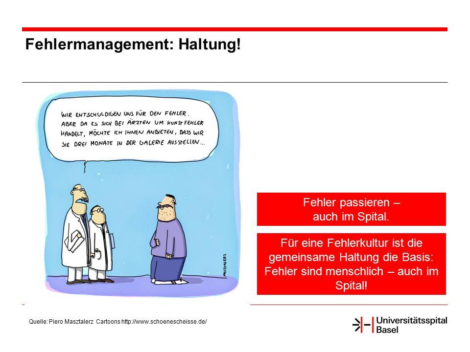 Fehlermanagement: Haltung! Für eine Fehlerkultur ist die gemeinsame Haltung die Basis: Fehler sind menschlich – auch im Spital! Quelle: Piero Masztale