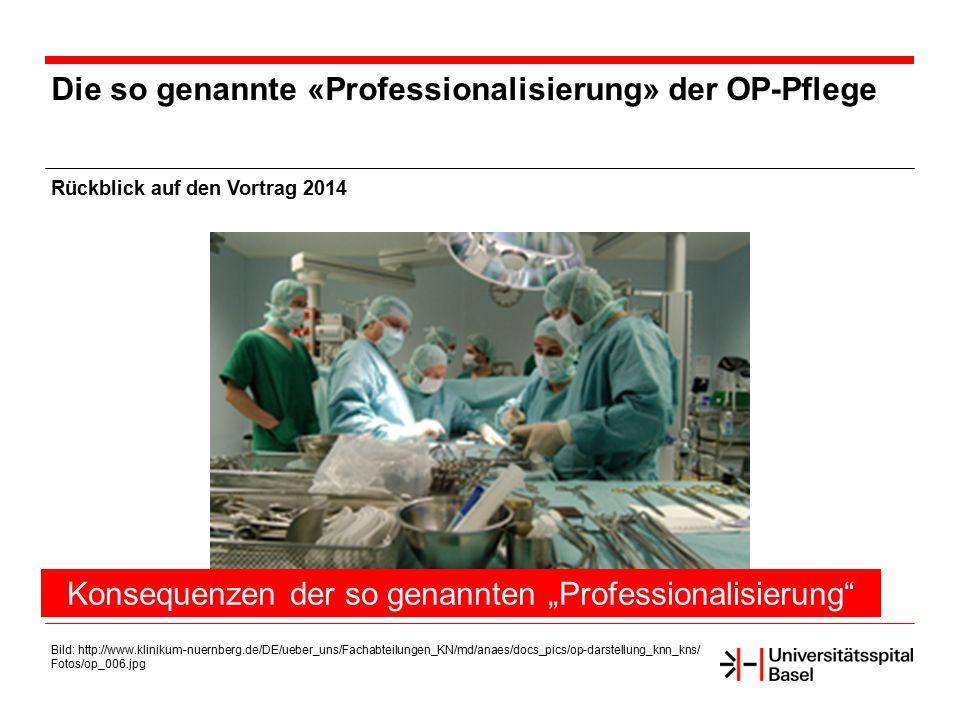 Die so genannte «Professionalisierung» der OP-Pflege Rückblick auf den Vortrag 2014 Bild: http://www.klinikum-nuernberg.de/DE/ueber_uns/Fachabteilunge