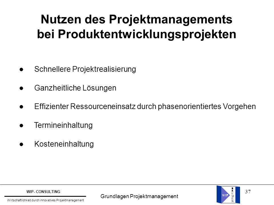 37 Nutzen des Projektmanagements bei Produktentwicklungsprojekten l Schnellere Projektrealisierung l Ganzheitliche Lösungen l Effizienter Ressourcenei