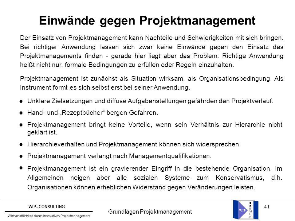 41 Einwände gegen Projektmanagement Der Einsatz von Projektmanagement kann Nachteile und Schwierigkeiten mit sich bringen. Bei richtiger Anwendung las