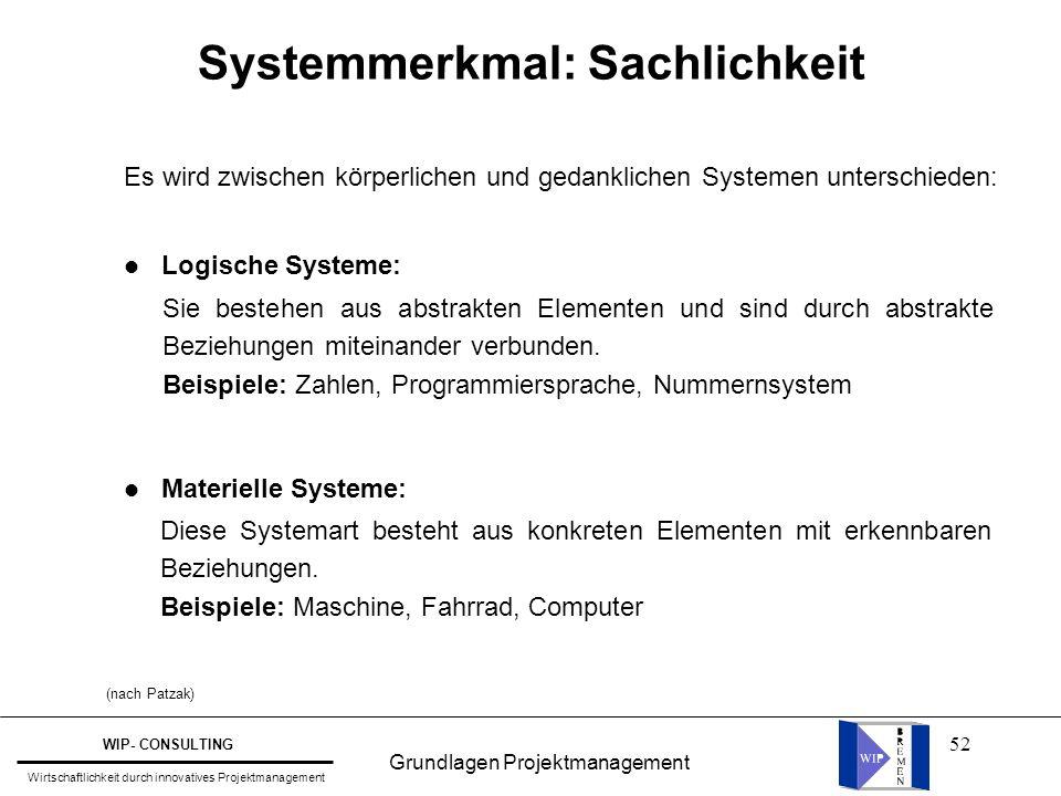 52 Systemmerkmal: Sachlichkeit Es wird zwischen körperlichen und gedanklichen Systemen unterschieden: l Logische Systeme: l Materielle Systeme: Sie be