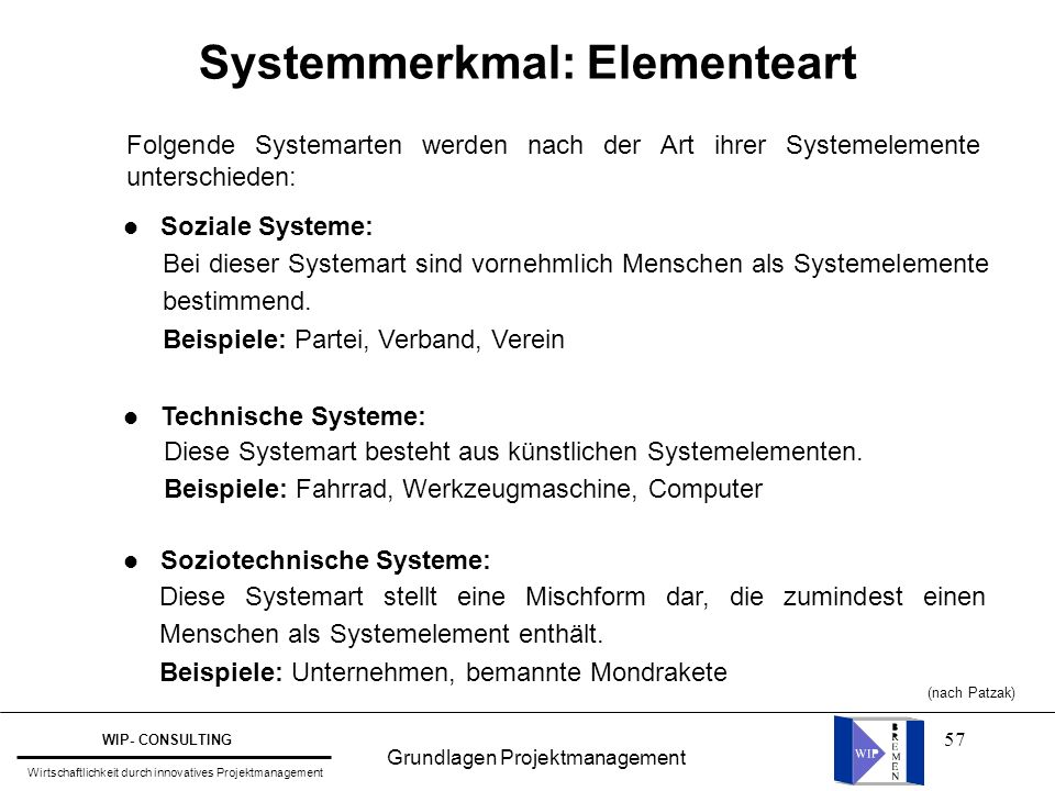 57 Systemmerkmal: Elementeart Folgende Systemarten werden nach der Art ihrer Systemelemente unterschieden: l Soziale Systeme: l Technische Systeme: l
