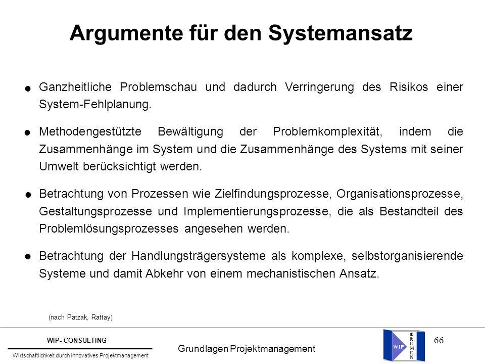 66 Argumente für den Systemansatz Ganzheitliche Problemschau und dadurch Verringerung des Risikos einer System-Fehlplanung. Methodengestützte Bewältig