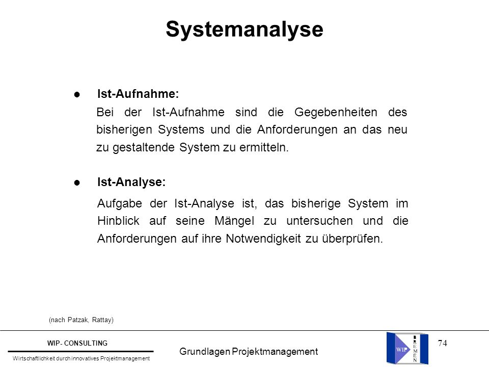 74 Systemanalyse l Ist-Aufnahme: l Ist-Analyse: Bei der Ist-Aufnahme sind die Gegebenheiten des bisherigen Systems und die Anforderungen an das neu zu