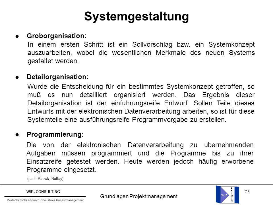 75 Systemgestaltung l Groborganisation: l Detailorganisation: l Programmierung: In einem ersten Schritt ist ein Sollvorschlag bzw. ein Systemkonzept a