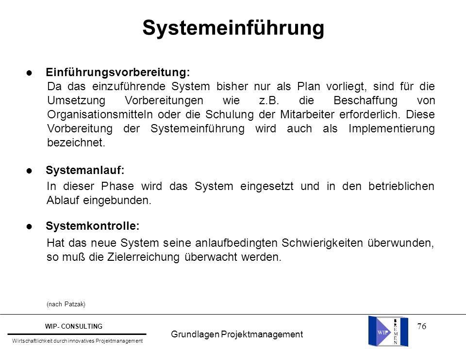 76 Systemeinführung l Einführungsvorbereitung: l Systemanlauf: l Systemkontrolle: Da das einzuführende System bisher nur als Plan vorliegt, sind für d