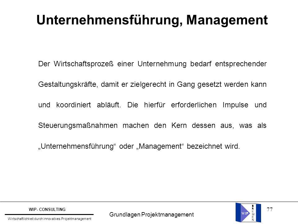 77 Unternehmensführung, Management Der Wirtschaftsprozeß einer Unternehmung bedarf entsprechender Gestaltungskräfte, damit er zielgerecht in Gang gese