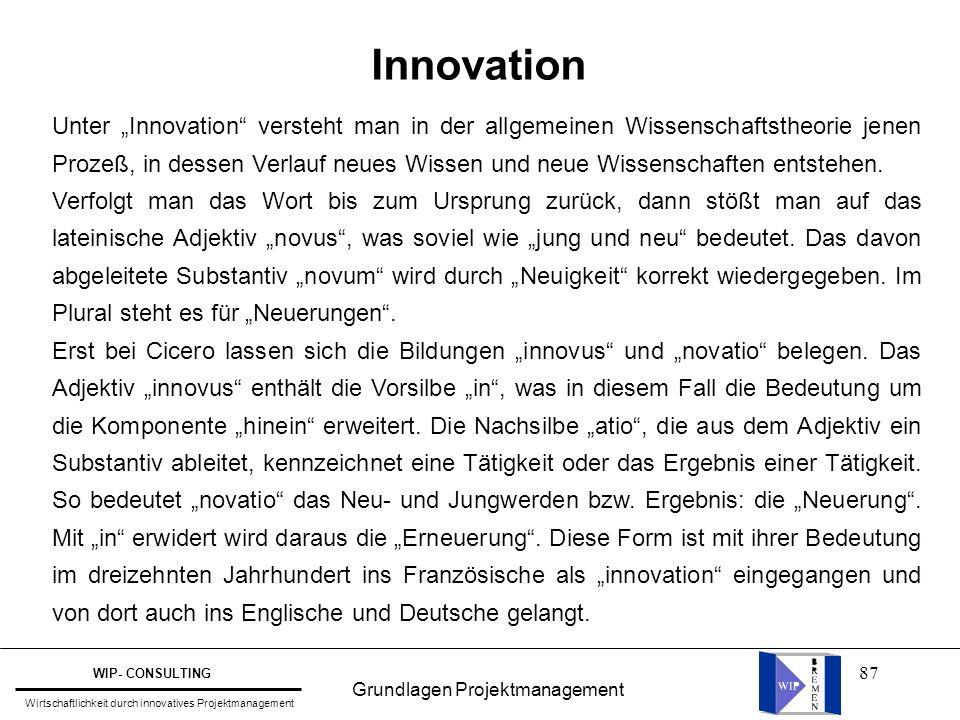 """87 Innovation Unter """"Innovation"""" versteht man in der allgemeinen Wissenschaftstheorie jenen Prozeß, in dessen Verlauf neues Wissen und neue Wissenscha"""