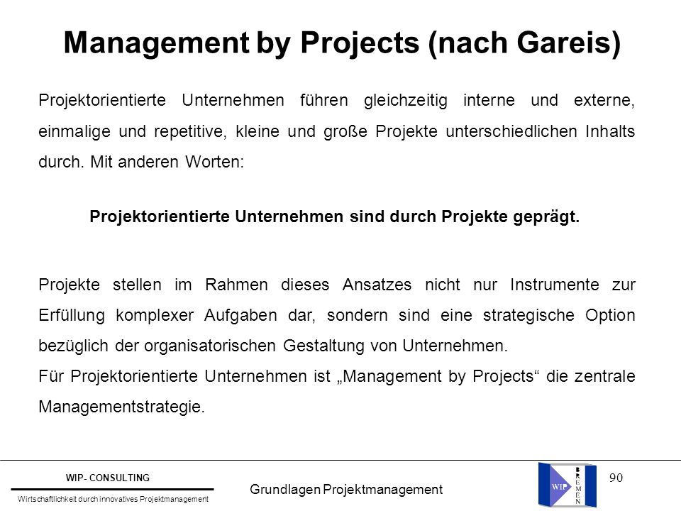 90 Management by Projects (nach Gareis) Projektorientierte Unternehmen führen gleichzeitig interne und externe, einmalige und repetitive, kleine und g