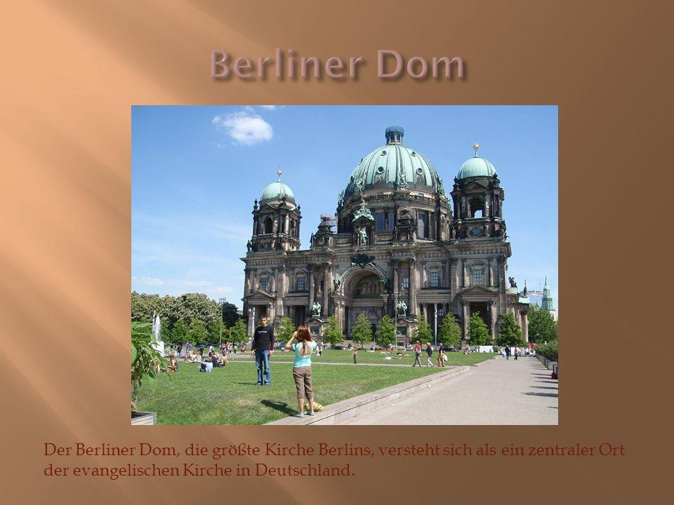 Der Berliner Dom, die größte Kirche Berlins, versteht sich als ein zentraler Ort der evangelischen Kirche in Deutschland.