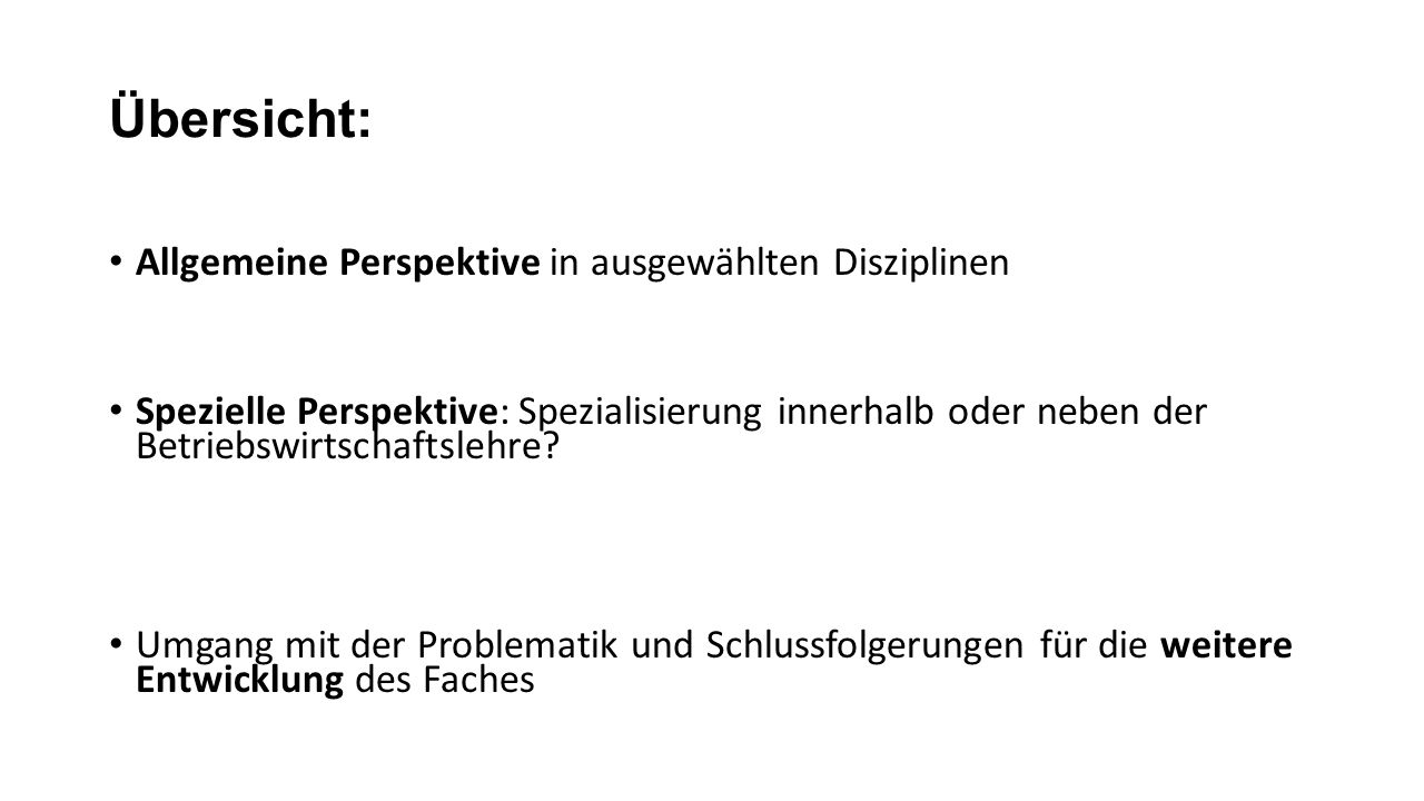 Übersicht: Allgemeine Perspektive in ausgewählten Disziplinen Spezielle Perspektive: Spezialisierung innerhalb oder neben der Betriebswirtschaftslehre