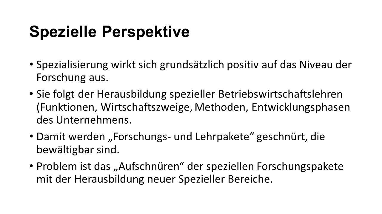 Spezielle Perspektive Spezialisierung wirkt sich grundsätzlich positiv auf das Niveau der Forschung aus. Sie folgt der Herausbildung spezieller Betrie