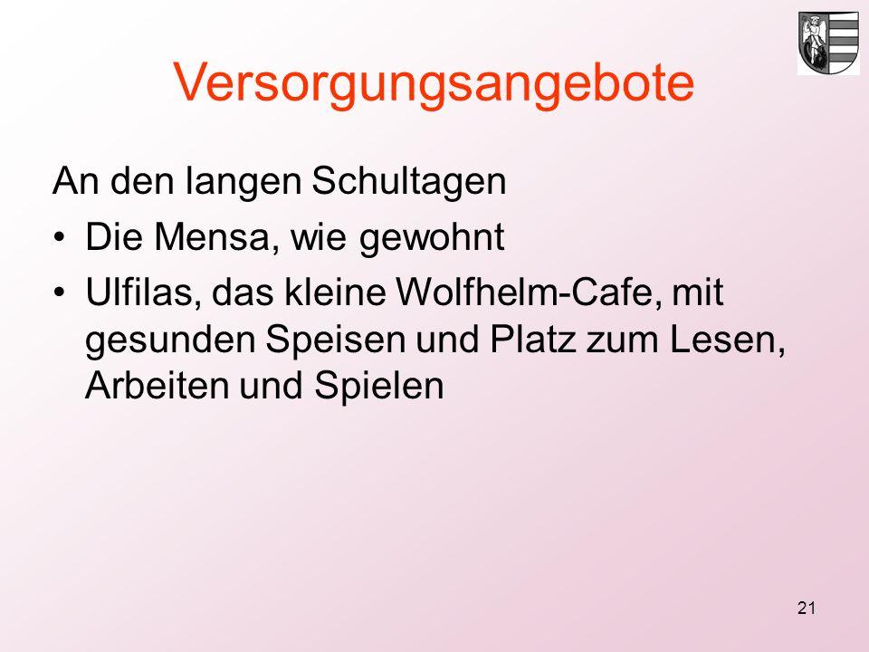 21 Versorgungsangebote An den langen Schultagen Die Mensa, wie gewohnt Ulfilas, das kleine Wolfhelm-Cafe, mit gesunden Speisen und Platz zum Lesen, Ar
