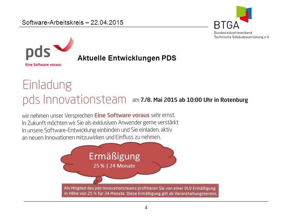 4 Software-Arbeitskreis – 22.04.2015 Aktuelle Entwicklungen PDS Ermäßigung 25 % | 24 Monate