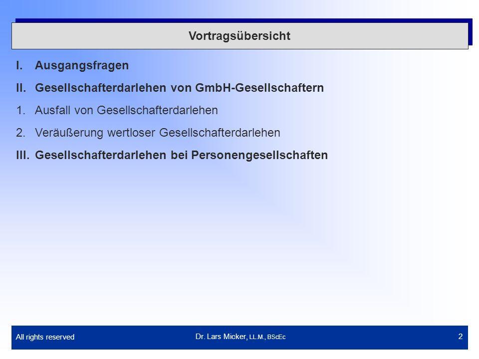 All rights reserved 2 Vortragsübersicht I.Ausgangsfragen II.Gesellschafterdarlehen von GmbH-Gesellschaftern 1.Ausfall von Gesellschafterdarlehen 2.Ver