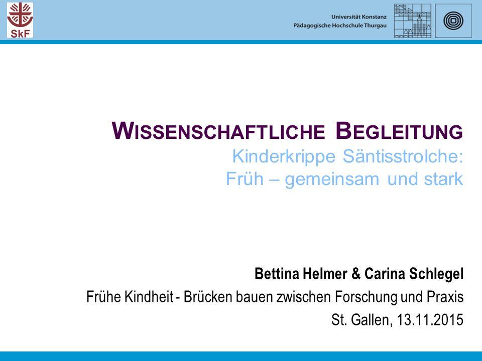 W ISSENSCHAFTLICHE B EGLEITUNG Kinderkrippe Säntisstrolche: Früh – gemeinsam und stark Bettina Helmer & Carina Schlegel Frühe Kindheit - Brücken bauen