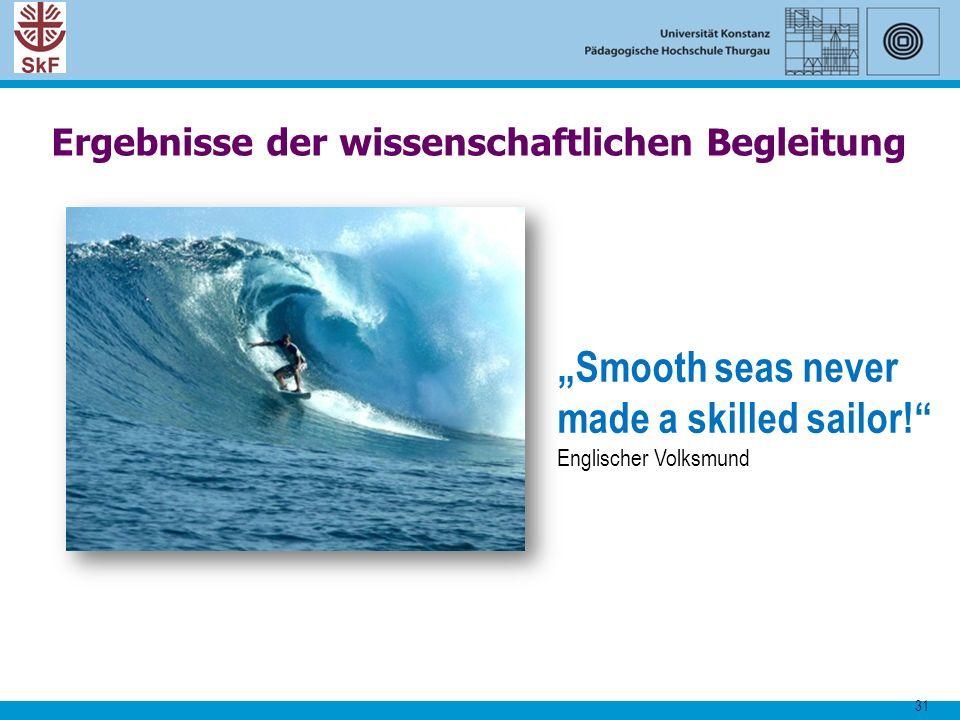 """31 Ergebnisse der wissenschaftlichen Begleitung """"Smooth seas never made a skilled sailor!"""" Englischer Volksmund"""
