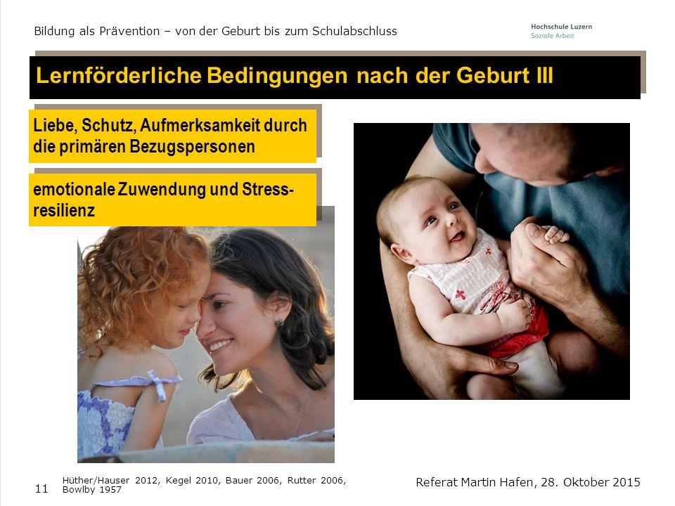 11 Lernförderliche Bedingungen nach der Geburt III Liebe, Schutz, Aufmerksamkeit durch die primären Bezugspersonen Liebe, Schutz, Aufmerksamkeit durch