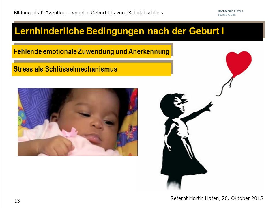 13 Lernhinderliche Bedingungen nach der Geburt I Referat Martin Hafen, 28. Oktober 2015 Bildung als Prävention – von der Geburt bis zum Schulabschluss